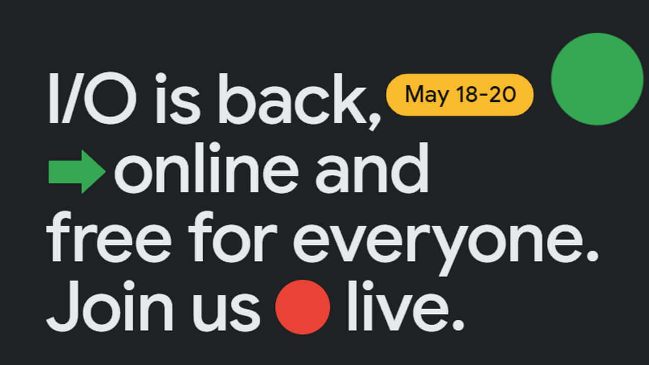 復活!「Google I/O 2021」5月18日から三日間開催